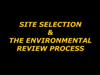 SITE SELECTION  &  THE ENVIRONMENTAL REVIEW PROCESS
