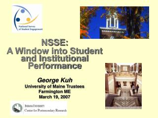 NSSE: A Window into Student and Institutional Performance George Kuh University of Maine Trustees