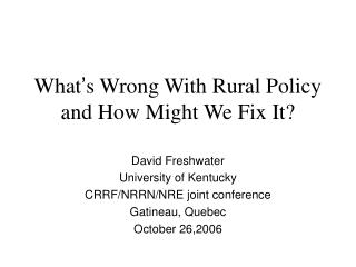 What ' s Wrong With Rural Policy and How Might We Fix It?