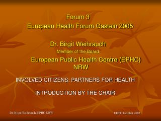 Forum 3 European Health Forum Gastein 2005 Dr. Birgit Weihrauch Member of the Board