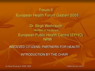 Forum 3 European Health Forum Gastein 2005 Dr. Birgit Weihrauch Member of the Board