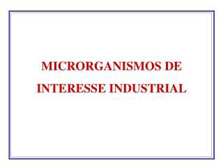 MICRORGANISMOS DE INTERESSE INDUSTRIAL