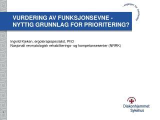 VURDERING AV FUNKSJONSEVNE -  NYTTIG GRUNNLAG FOR PRIORITERING?