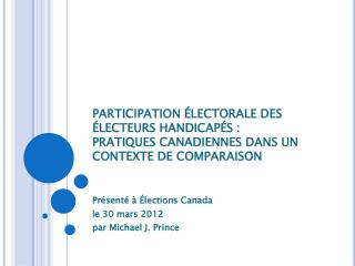 Présenté à Élections Canada le 30 mars 2012 par Michael J. Prince
