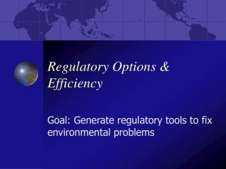 Regulatory Options & Efficiency
