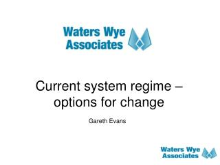 Current system regime – options for change