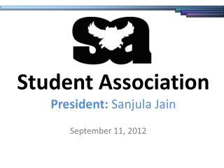 Student Association President:  Sanjula Jain