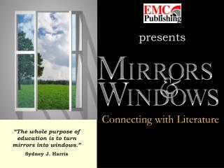 """""""The whole purpose of education is to turn  mirrors into windows."""" Sydney J. Harris"""