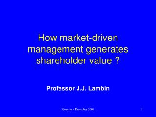 How market-driven management generates shareholder value ?