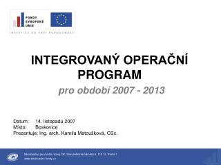 INTEGROVANÝ OPERAČNÍ PROGRAM pro období 2007 - 2013