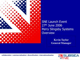 SNE Launch Event 27 th  June 2006 Perry Slingsby Systems Overview