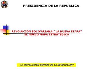 REVOLUCI N BOLIVARIANA:  LA NUEVA ETAPA  EL NUEVO MAPA ESTRAT GICO