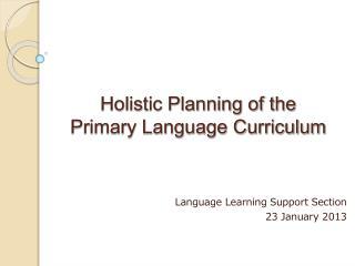Holistic Planning of the  Primary Language Curriculum
