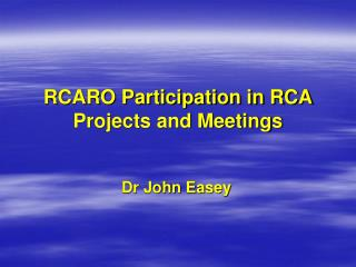 RCARO Participation in RCA Projects and Meetings