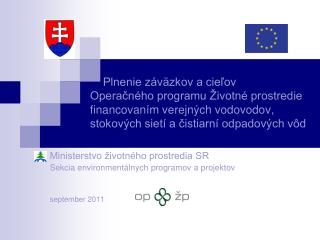 Ministerstvo životného prostredia SR Sekcia environmentálnych programov a projektov september 2011