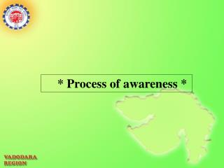 * Process of awareness *