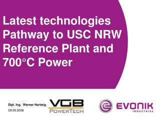 Latest technologies Pathway  to USC NRW Reference Plant and 700°C Power