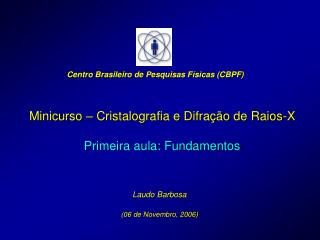 Minicurso – Cristalografia e Difração de Raios-X Primeira aula: Fundamentos