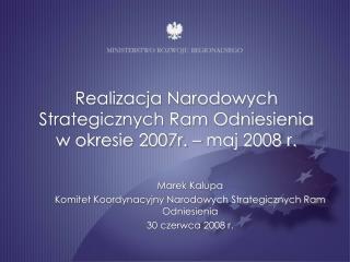 Realizacja Narodowych Strategicznych Ram Odniesienia  w okresie 2007r. – maj 2008 r.