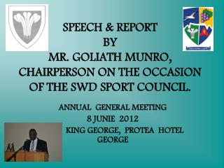 SPEECH & REPORT  BY  MR. GOLIATH MUNRO,  CHAIRPERSON ON THE OCCASION OF THE SWD SPORT COUNCIL.