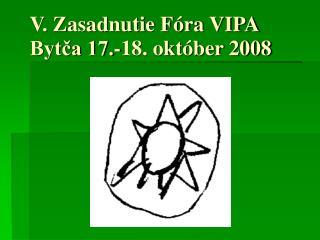 V. Zasadnutie Fóra VIPA Bytča 17.-18. október 2008