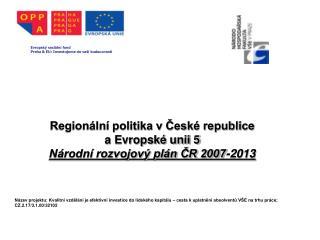Regionální politika v České republice  a Evropské unii 5 Národní rozvojový plán ČR 2007-2013