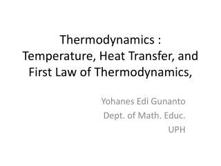 Thermodynamics :  Temperature, Heat Transfer, and First Law of Thermodynamics,