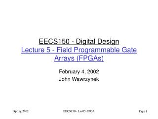 EECS150 - Digital Design Lecture 5 - Field Programmable Gate Arrays (FPGAs)