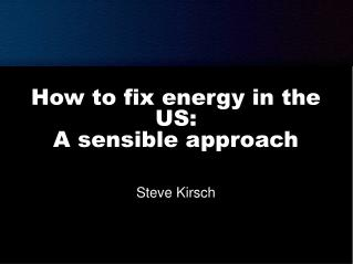 How to fix energy in the US:  A sensible approach