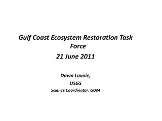 Gulf Coast Ecosystem Restoration Task Force 21 June 2011 Dawn Lavoie, USGS
