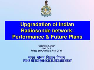 Upgradation of Indian Radiosonde network: Performance & Future Plans