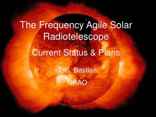 The Frequency Agile Solar Radiotelescope Current Status & Plans