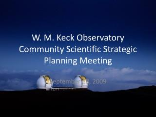 W. M. Keck Observatory Community Scientific Strategic Planning Meeting