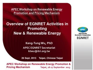 Keng-Tung Wu, PhD APEC EGNRET Secretariat ktwu@itri.tw
