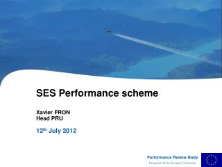 SES Performance scheme Xavier FRON	  Head PRU 12 th  July 2012