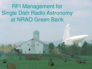 RFI Management for  Single Dish Radio Astronomy  at NRAO Green Bank