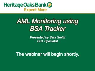 AML Monitoring using BSA Tracker Presented by Sara Smith BSA  Specialist