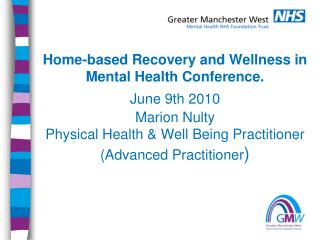 Home-based Recovery and Wellness in Mental Health Conference.   June 9th 2010  Marion Nulty  Physical Health  Well Being