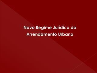 Novo Regime Jurídico do  Arrendamento Urbano