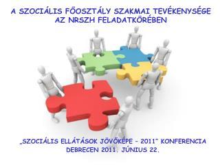 """""""SZOCIÁLIS ELLÁTÁSOK JÖVŐKÉPE – 2011"""" KONFERENCIA  DEBRECEN 2011. JÚNIUS 22."""