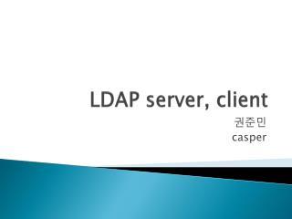LDAP server, client