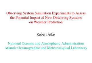 Observing System Simulation Experiments to Assess  the Potential Impact of New Observing Systems  on Weather Prediction