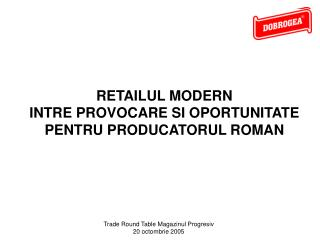 RETAILUL MODERN  INTRE PROVOCARE SI OPORTUNITATE PENTRU PRODUCATORUL ROMAN