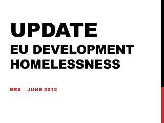 UPDATe  EU DEVELOPMENT  HOMELESSNESS