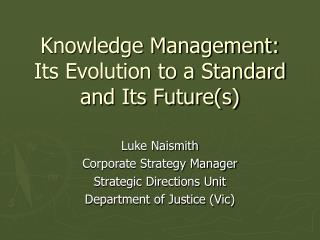 Knowledge Management: Its Evolution to a Standard and Its Future(s)