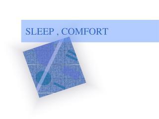 SLEEP , COMFORT