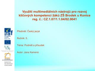 Předmět: Český jazyk  Ročník: 5.  Téma: Podmět a přísudek Autor: Jana Kamená