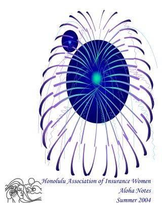 Honolulu Association of Insurance Women Aloha Notes Summer 2004