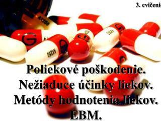 Poliekové poškodenie. Nežiaduce účinky liekov. Metódy hodnotenia liekov.     EBM.