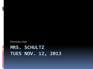 Mrs. Schultz  Tues Nov. 12, 2013